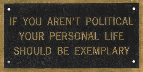 IF YOU AREN'T POLITICAL YOUR PERSONAL LIFE SHOULD BE EXEMPLARY, by <a href='/site-admin/artists/artist/96'>Jenny Holzer</a>